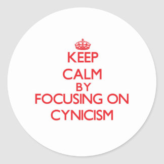 Keep Calm by focusing on Cynicism Stickers