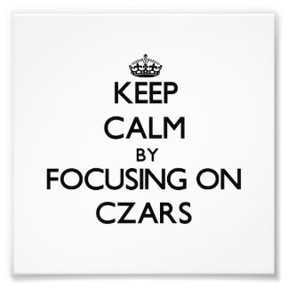 Keep Calm by focusing on Czars Photographic Print