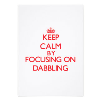 Keep Calm by focusing on Dabbling Custom Announcement