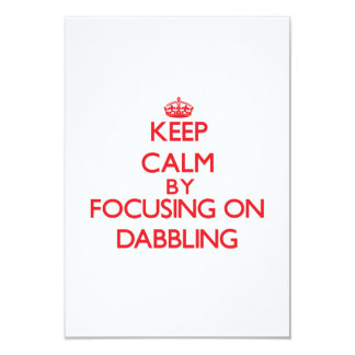 Keep Calm by focusing on Dabbling Custom Invite