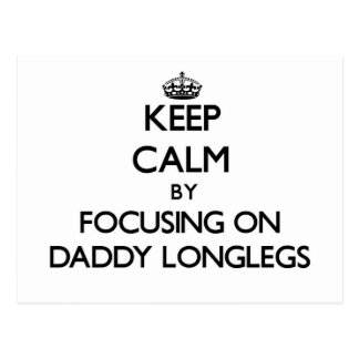 Keep Calm by focusing on Daddy Longlegs Postcards