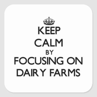 Keep Calm by focusing on Dairy Farms Square Sticker