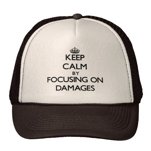 Keep Calm by focusing on Damages Trucker Hats