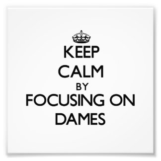 Keep Calm by focusing on Dames Photo Print