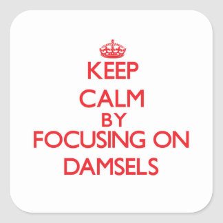 Keep Calm by focusing on Damsels Square Stickers