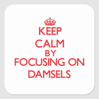 Keep Calm by focusing on Damsels Square Sticker