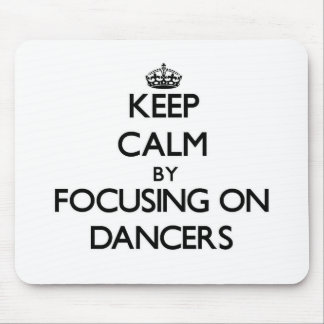 Keep Calm by focusing on Dancers Mousepad