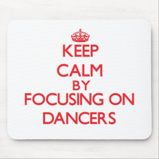 Keep Calm by focusing on Dancers Mousepads