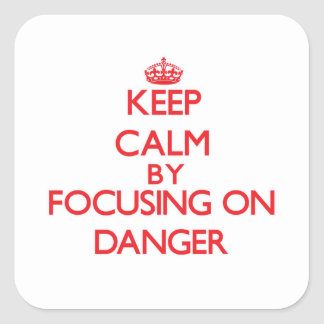 Keep Calm by focusing on Danger Stickers