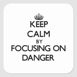Keep Calm by focusing on Danger Square Sticker