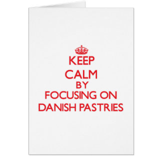 Keep Calm by focusing on Danish Pastries Card