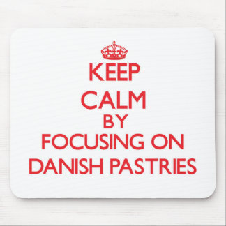 Keep Calm by focusing on Danish Pastries Mouse Pad