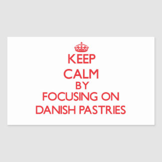 Keep Calm by focusing on Danish Pastries Rectangular Stickers