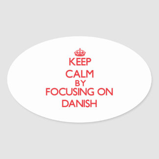 Keep Calm by focusing on Danish Oval Sticker