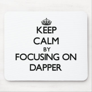 Keep Calm by focusing on Dapper Mouse Pad