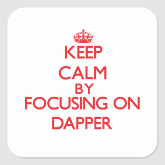 Keep Calm by focusing on Dapper Square Sticker