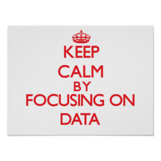 Keep Calm by focusing on Data Print