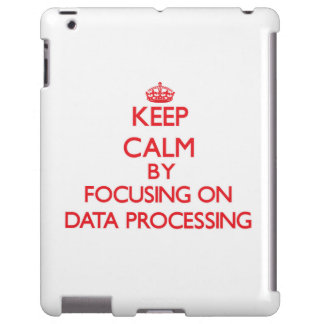Keep Calm by focusing on Data Processing