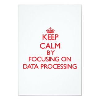 Keep Calm by focusing on Data Processing 3.5x5 Paper Invitation Card