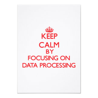 Keep Calm by focusing on Data Processing 5x7 Paper Invitation Card
