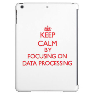 Keep Calm by focusing on Data Processing iPad Air Covers