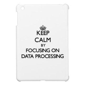 Keep Calm by focusing on Data Processing iPad Mini Case