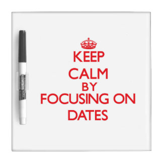 Keep Calm by focusing on Dates Dry Erase Board