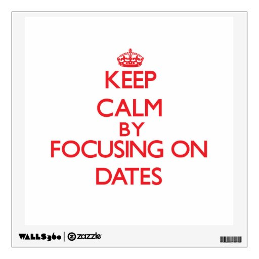 Keep Calm by focusing on Dates Wall Stickers