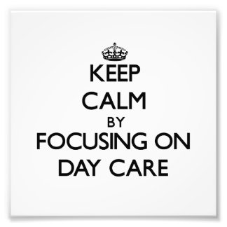 Keep Calm by focusing on Day Care Photo Art