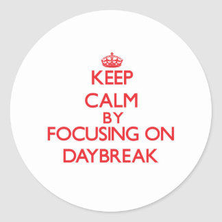 Keep Calm by focusing on Daybreak Stickers
