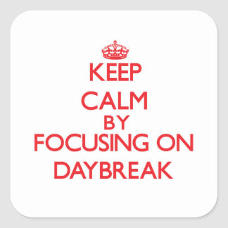 Keep Calm by focusing on Daybreak Square Sticker