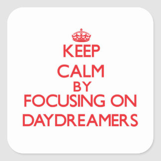 Keep Calm by focusing on Daydreamers Square Sticker