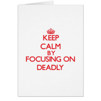 Keep Calm by focusing on Deadly Greeting Card