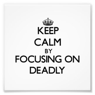 Keep Calm by focusing on Deadly Photo Print