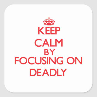 Keep Calm by focusing on Deadly Square Sticker
