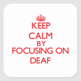 Keep Calm by focusing on Deaf Square Sticker