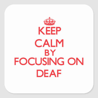 Keep Calm by focusing on Deaf Stickers
