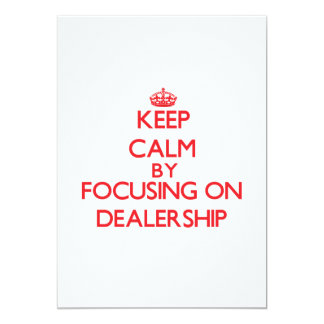 Keep Calm by focusing on Dealership 5x7 Paper Invitation Card