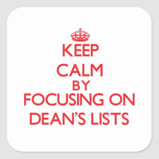 Keep Calm by focusing on Dean's Lists Square Sticker