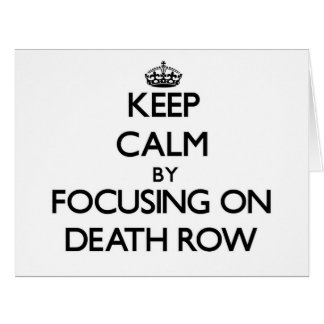 Keep Calm by focusing on Death Row Large Greeting Card