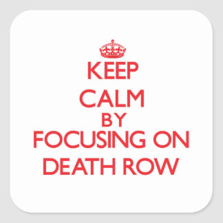 Keep Calm by focusing on Death Row Square Sticker