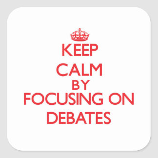 Keep Calm by focusing on Debates Square Sticker