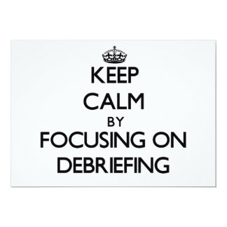 Keep Calm by focusing on Debriefing 5x7 Paper Invitation Card
