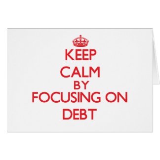 Keep Calm by focusing on Debt Cards