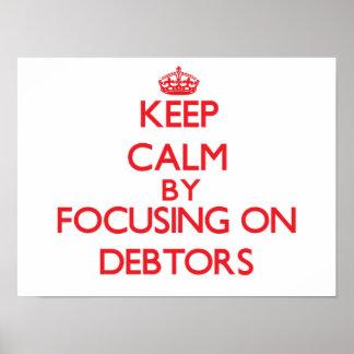 Keep Calm by focusing on Debtors Poster