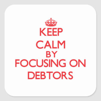 Keep Calm by focusing on Debtors Square Sticker
