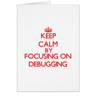 Keep Calm by focusing on Debugging Card
