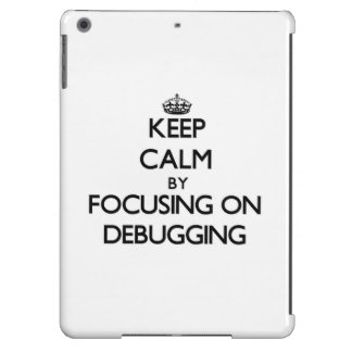 Keep Calm by focusing on Debugging Cover For iPad Air