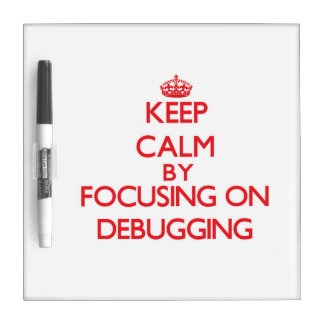 Keep Calm by focusing on Debugging Dry Erase Boards
