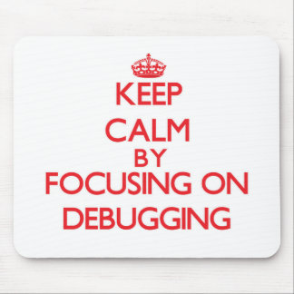 Keep Calm by focusing on Debugging Mousepads